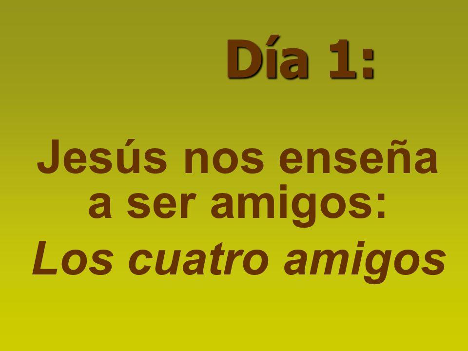 Jesús nos enseña a ser amigos: Los cuatro amigos Día 1: