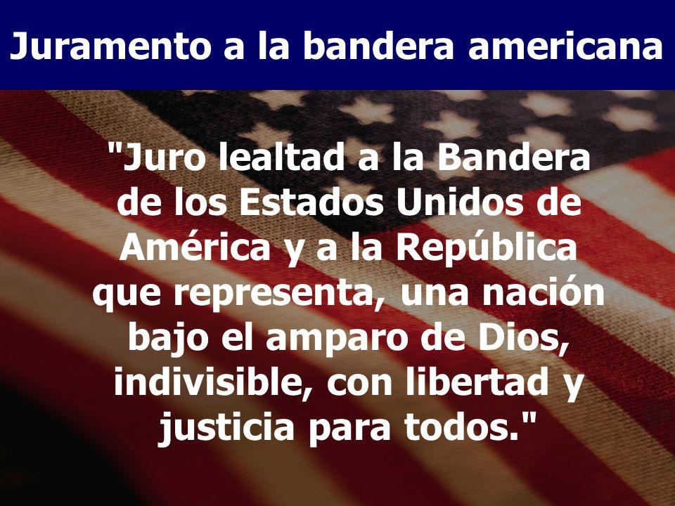 Juro lealtad a la Bandera de los Estados Unidos de América y a la República que representa, una nación bajo el amparo de Dios, indivisible, con libertad y justicia para todos. Juramento a la bandera americana
