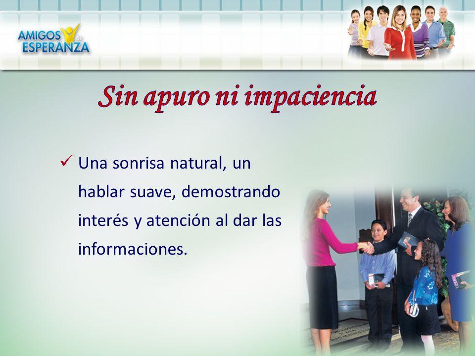 Una sonrisa natural, un hablar suave, demostrando interés y atención al dar las informaciones.