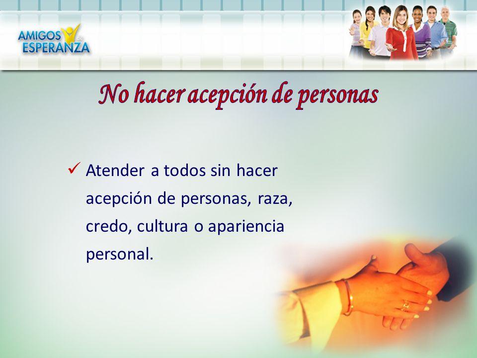 Atender a todos sin hacer acepción de personas, raza, credo, cultura o apariencia personal.