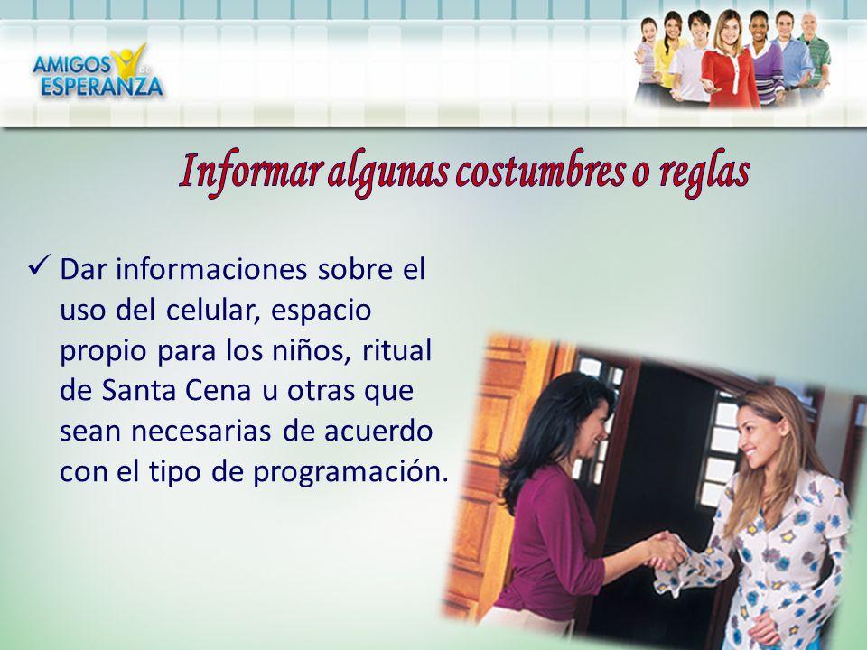 Dar informaciones sobre el uso del celular, espacio propio para los niños, ritual de Santa Cena u otras que sean necesarias de acuerdo con el tipo de