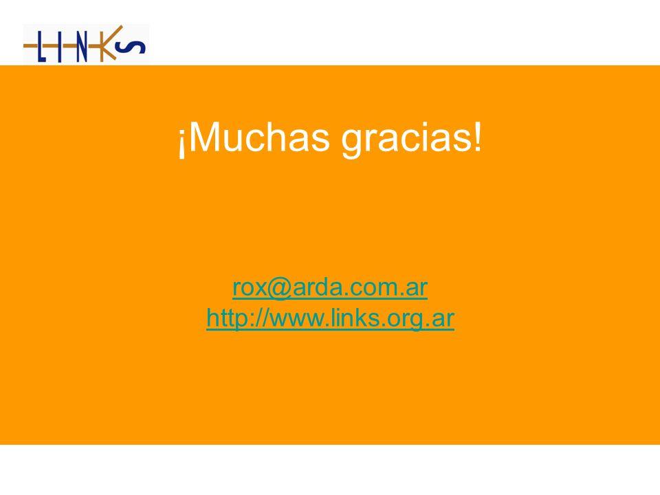 rox@arda.com.ar http://www.links.org.ar ¡Muchas gracias! rox@arda.com.ar http://www.links.org.ar rox@arda.com.ar http://www.links.org.ar