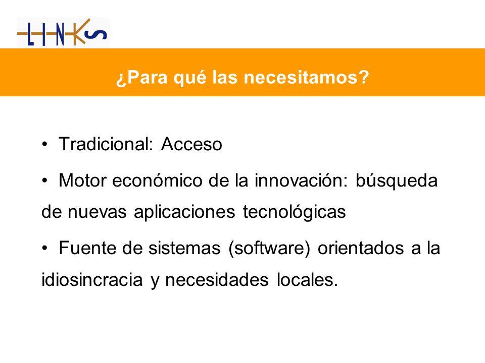 ¿Para qué las necesitamos? Tradicional: Acceso Motor económico de la innovación: búsqueda de nuevas aplicaciones tecnológicas Fuente de sistemas (soft