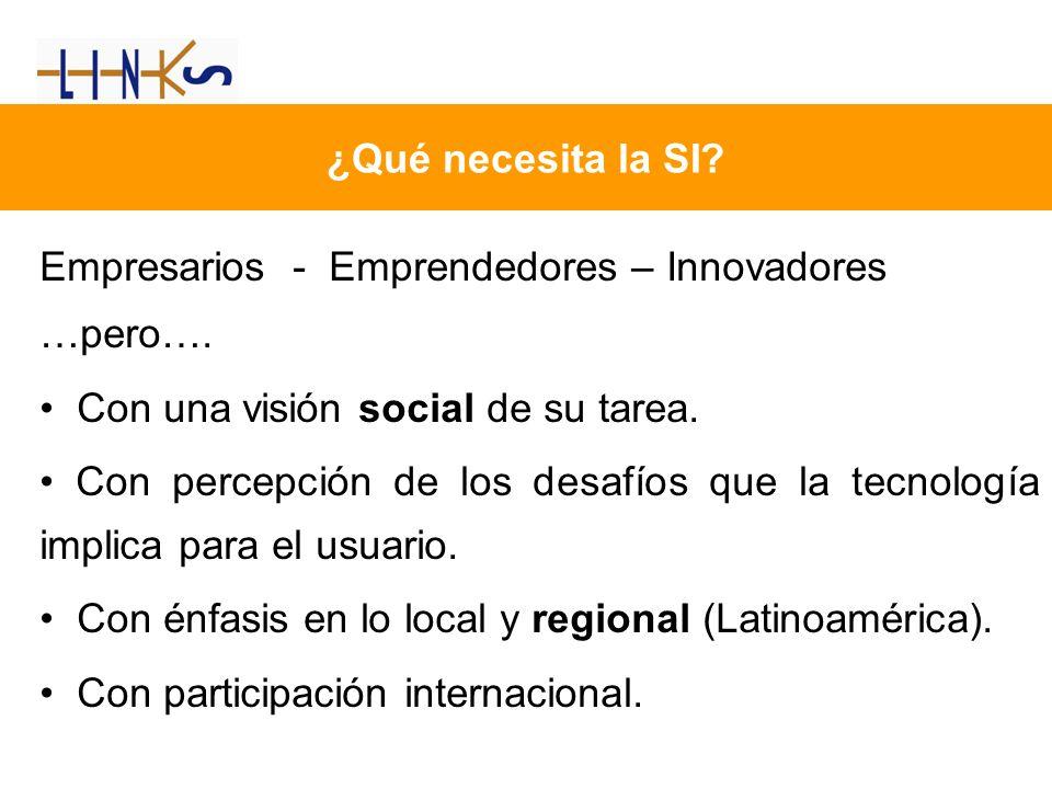 ¿Qué necesita la SI? Empresarios - Emprendedores – Innovadores …pero…. Con una visión social de su tarea. Con percepción de los desafíos que la tecnol