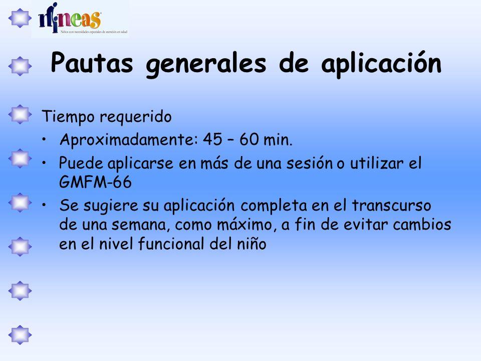 Pautas generales de aplicación Tiempo requerido Aproximadamente: 45 – 60 min. Puede aplicarse en más de una sesión o utilizar el GMFM-66 Se sugiere su