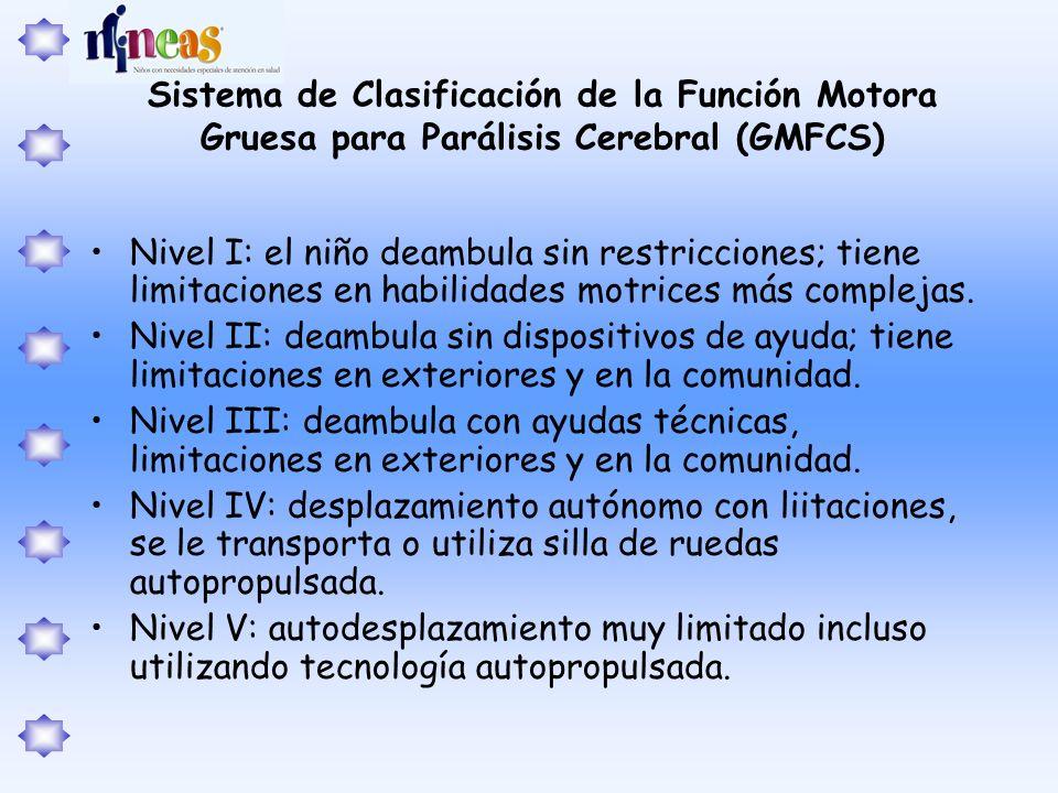 Sistema de Clasificación de la Función Motora Gruesa para Parálisis Cerebral (GMFCS) Nivel I: el niño deambula sin restricciones; tiene limitaciones e