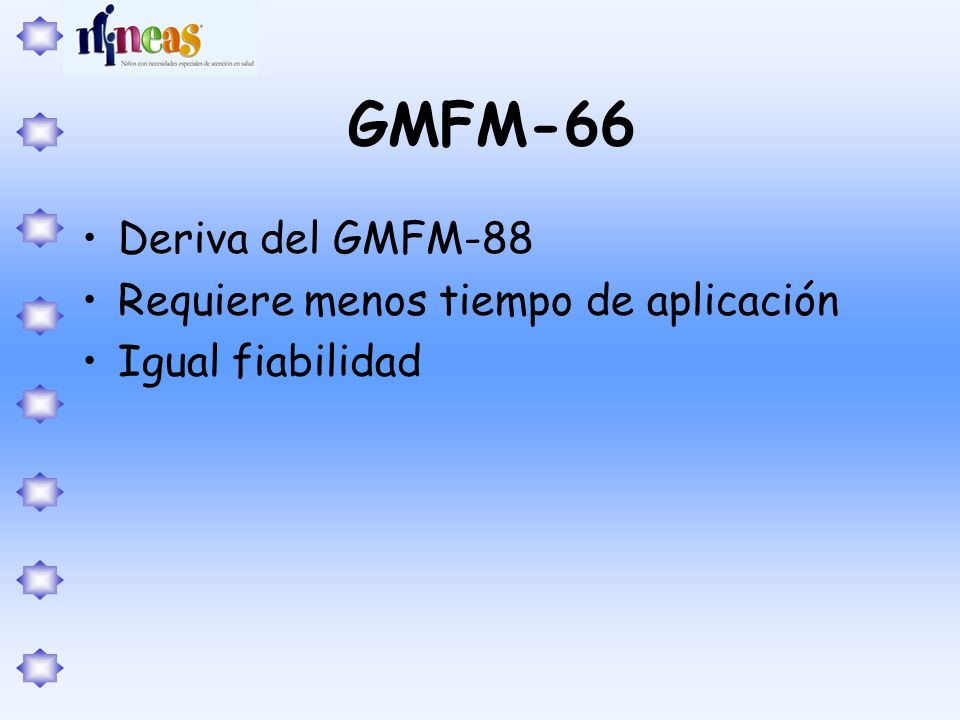 GMFM-66 Deriva del GMFM-88 Requiere menos tiempo de aplicación Igual fiabilidad