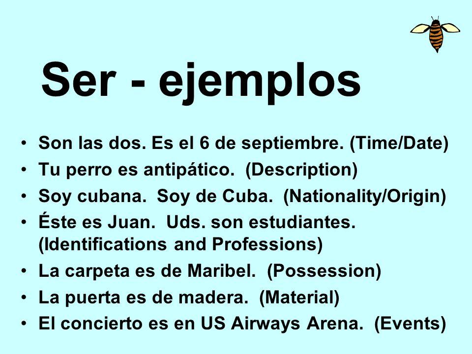 Ser - ejemplos Son las dos.Es el 6 de septiembre.