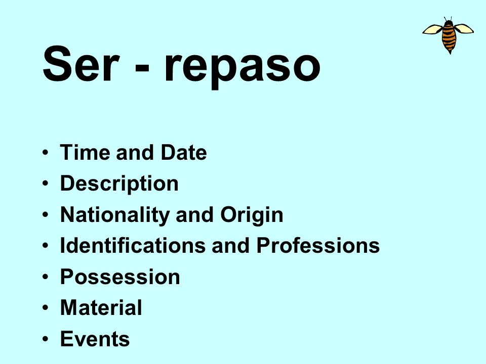Ser - repaso Time and Date Description Nationality and Origin Identifications and Professions Possession Material Events