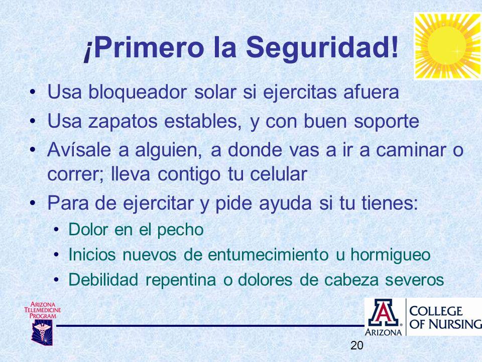¡Primero la Seguridad! Usa bloqueador solar si ejercitas afuera Usa zapatos estables, y con buen soporte Avísale a alguien, a donde vas a ir a caminar