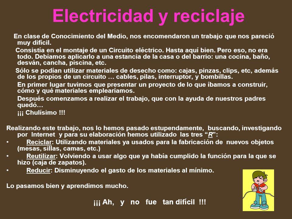 Electricidad y reciclaje En clase de Conocimiento del Medio, nos encomendaron un trabajo que nos pareció muy difícil. Consistía en el montaje de un Ci