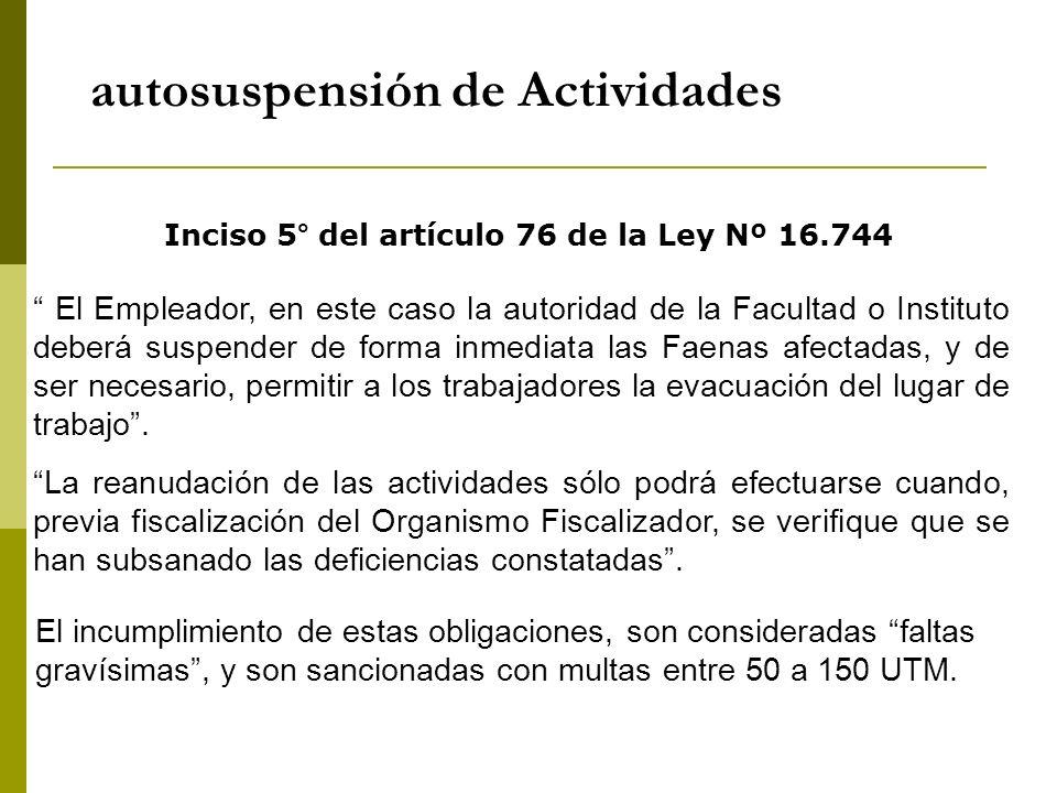 autosuspensión de Actividades Inciso 5° del artículo 76 de la Ley Nº 16.744 El Empleador, en este caso la autoridad de la Facultad o Instituto deberá
