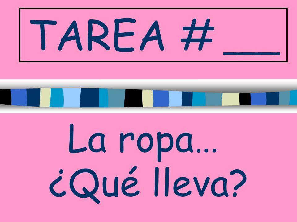 TAREA # ___ La ropa… ¿Qué lleva?