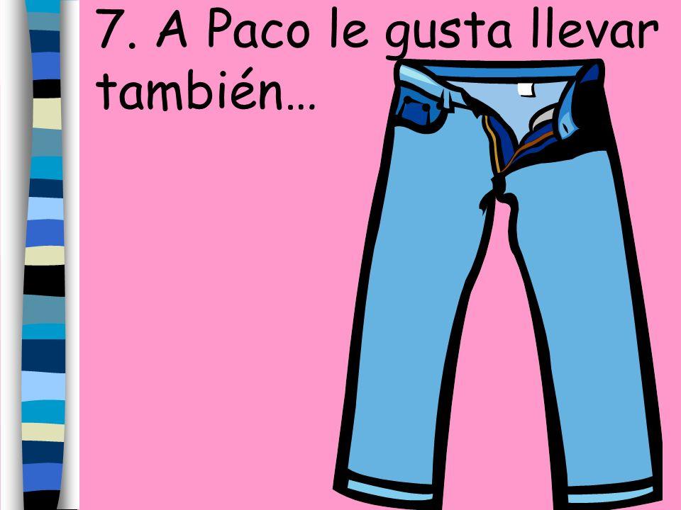 7. A Paco le gusta llevar también…