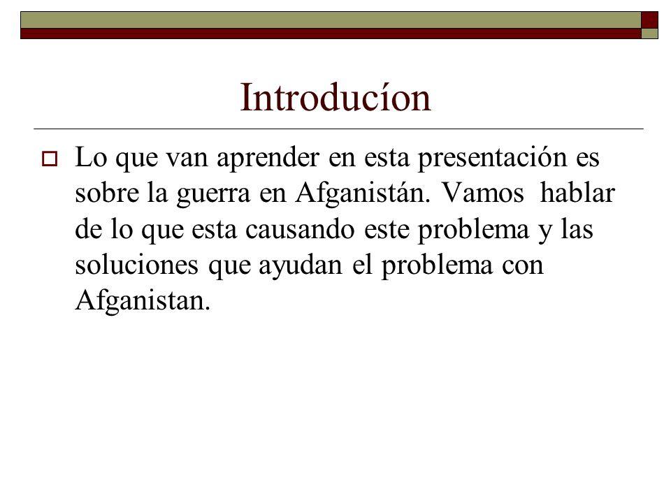 Introducíon Lo que van aprender en esta presentación es sobre la guerra en Afganistán.