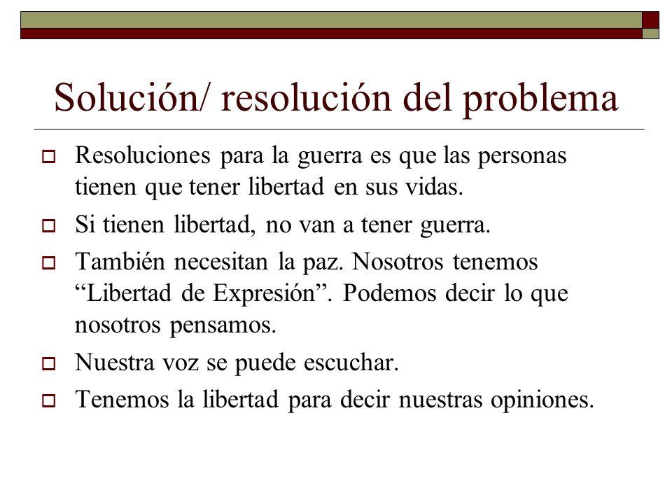 Solución/ resolución del problema Resoluciones para la guerra es que las personas tienen que tener libertad en sus vidas.