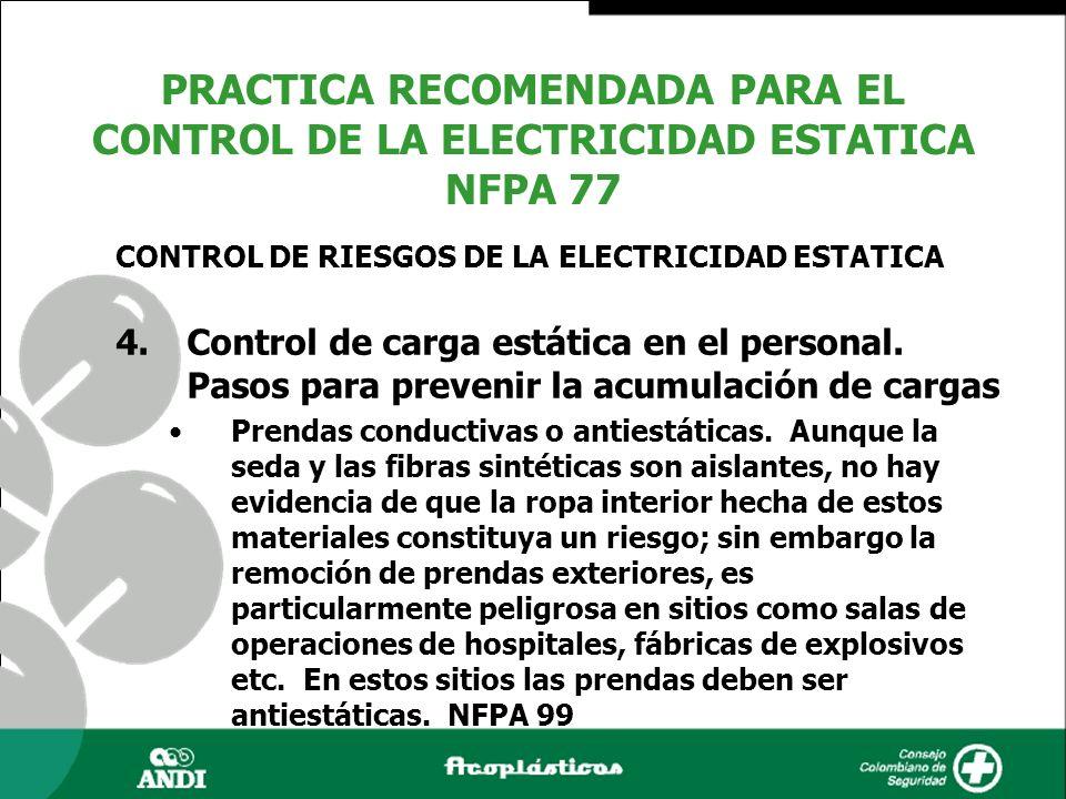 4.Control de carga estática en el personal. Pasos para prevenir la acumulación de cargas Prendas conductivas o antiestáticas. Aunque la seda y las fib