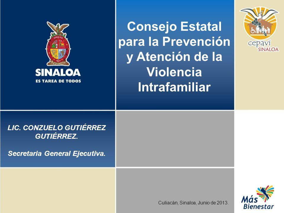 Consejo Estatal para la Prevención y Atención de la Violencia Intrafamiliar Culiacán, Sinaloa, Junio de 2013. LIC. CONZUELO GUTIÉRREZ GUTIÉRREZ. Secre
