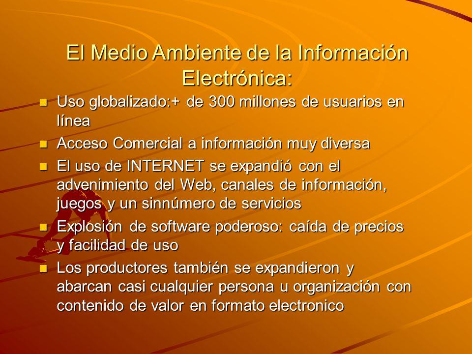 El Medio Ambiente de la Información Electrónica: n Uso globalizado:+ de 300 millones de usuarios en línea n Acceso Comercial a información muy diversa