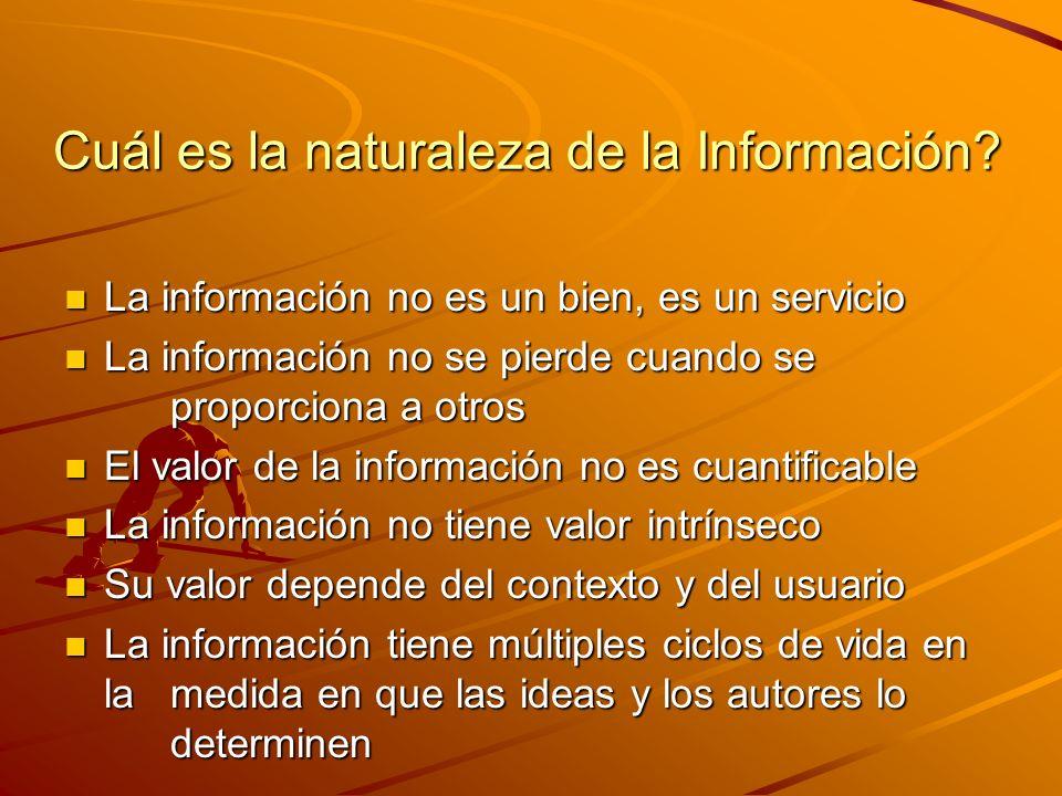 Cuál es la naturaleza de la Información? n La información no es un bien, es un servicio n La información no se pierde cuando se proporciona a otros n