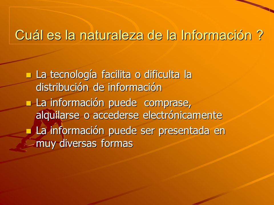 Cuál es la naturaleza de la Información ? n La tecnología facilita o dificulta la distribución de información n La información puede comprase, alquila