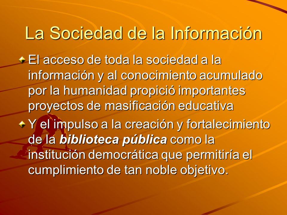 La Sociedad de la Información El acceso de toda la sociedad a la información y al conocimiento acumulado por la humanidad propició importantes proyect