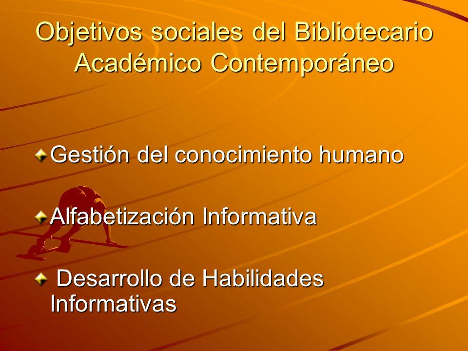 Objetivos sociales del Bibliotecario Académico Contemporáneo Gestión del conocimiento humano Alfabetización Informativa Desarrollo de Habilidades Info