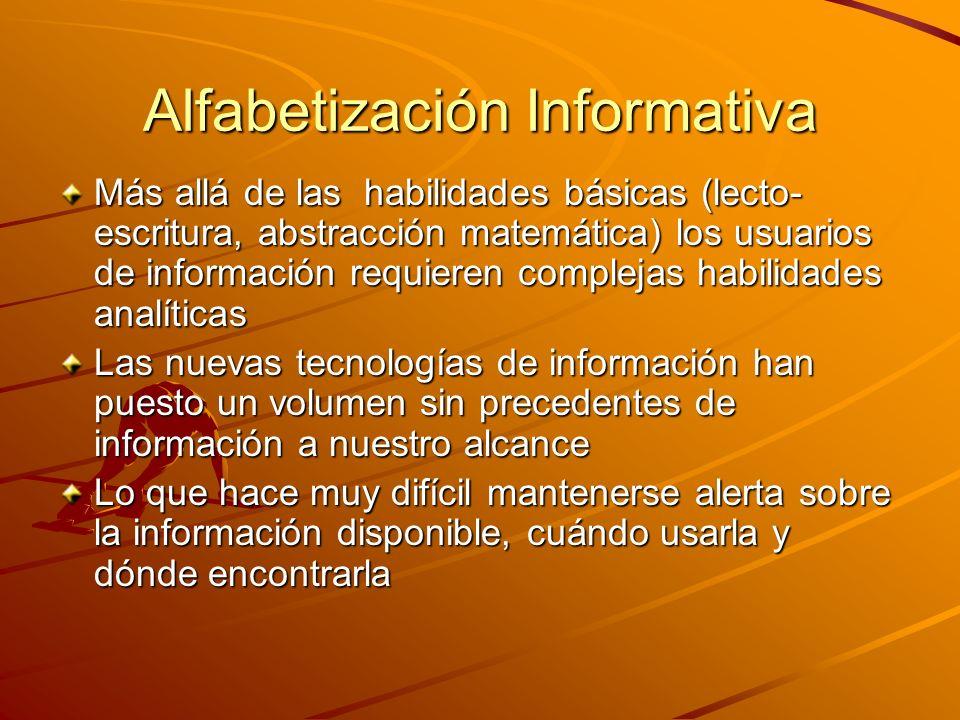 Alfabetización Informativa Más allá de las habilidades básicas (lecto- escritura, abstracción matemática) los usuarios de información requieren comple