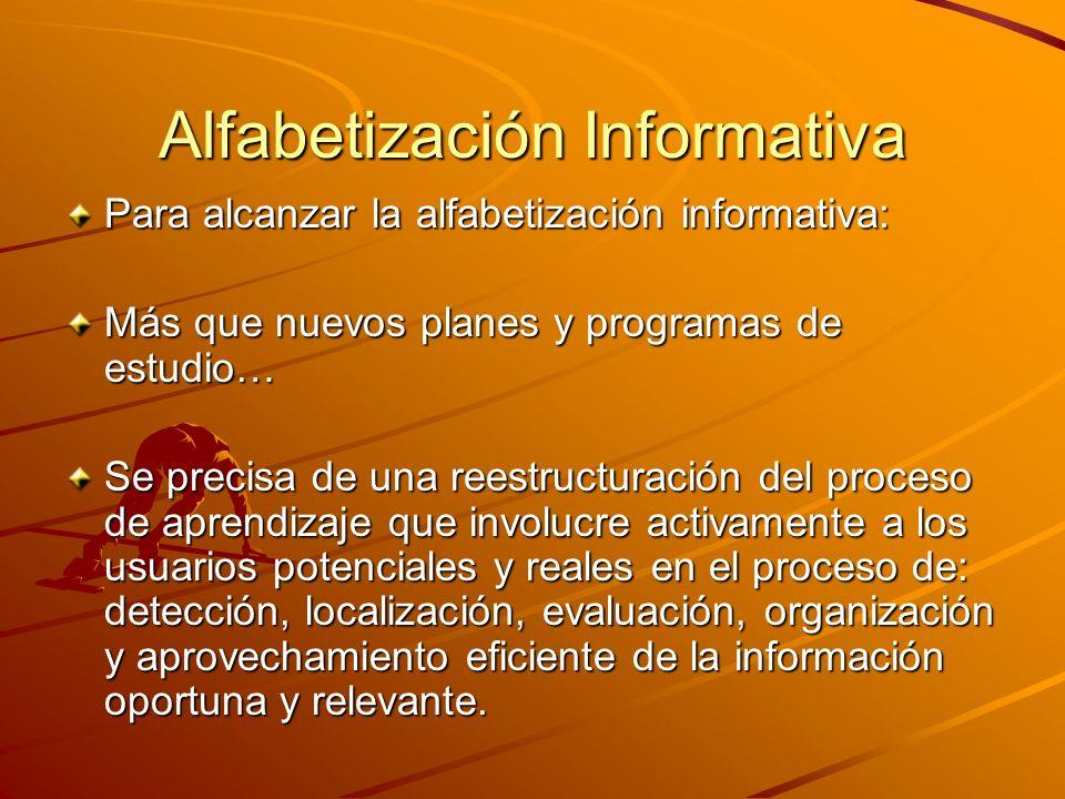 Alfabetización Informativa Para alcanzar la alfabetización informativa: Más que nuevos planes y programas de estudio… Se precisa de una reestructuraci