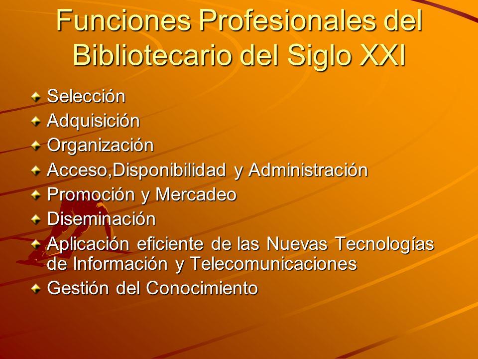 Funciones Profesionales del Bibliotecario del Siglo XXI Selección AdquisiciónOrganización Acceso,Disponibilidad y Administración Promoción y Mercadeo
