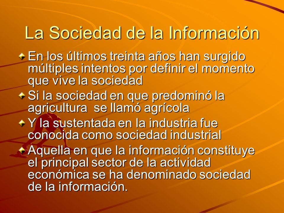 La Sociedad de la Información En los últimos treinta años han surgido múltiples intentos por definir el momento que vive la sociedad Si la sociedad en