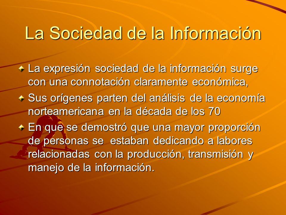 La Sociedad de la Información La expresión sociedad de la información surge con una connotación claramente económica, Sus orígenes parten del análisis