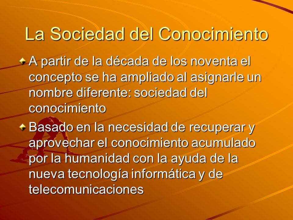La Sociedad del Conocimiento A partir de la década de los noventa el concepto se ha ampliado al asignarle un nombre diferente: sociedad del conocimien