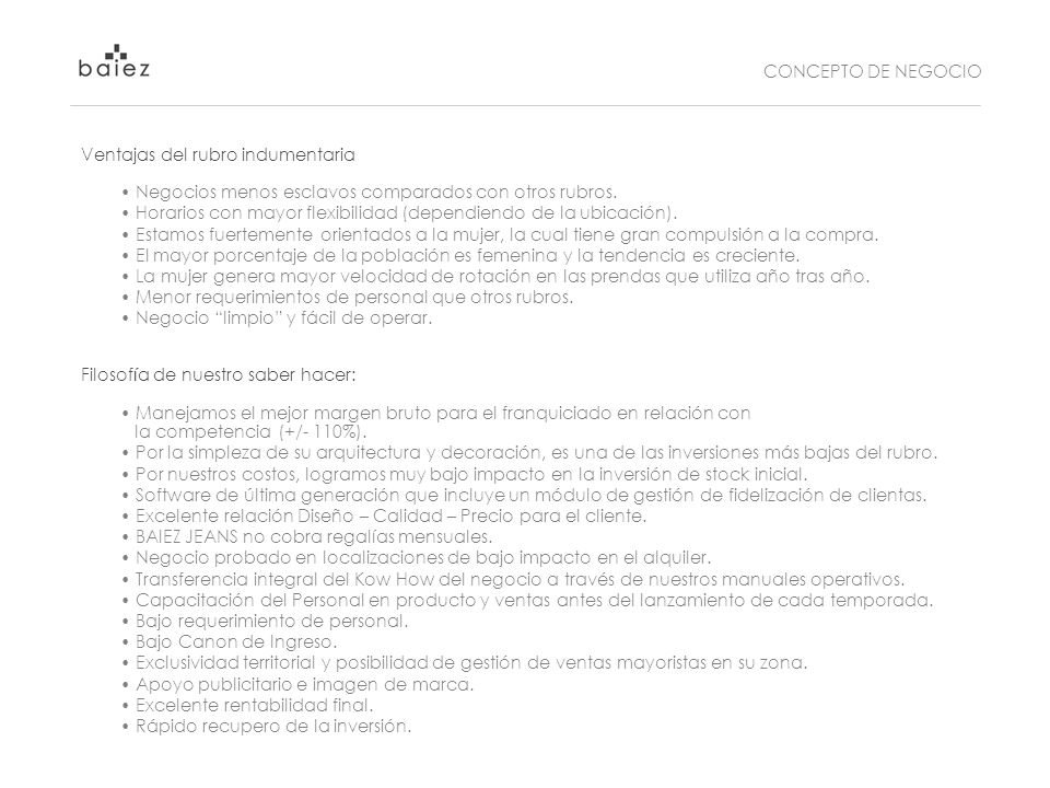PREGUNTAS FREQUENTES 3.- ¿Para adquirir una Franquicia BAIEZ JEANS, se requiere experiencia previa.