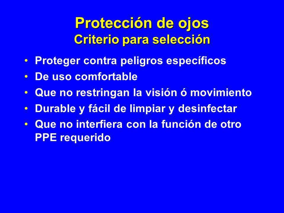 Protección de ojos Criterio para selección Proteger contra peligros específicos De uso comfortable Que no restringan la visión ó movimiento Durable y