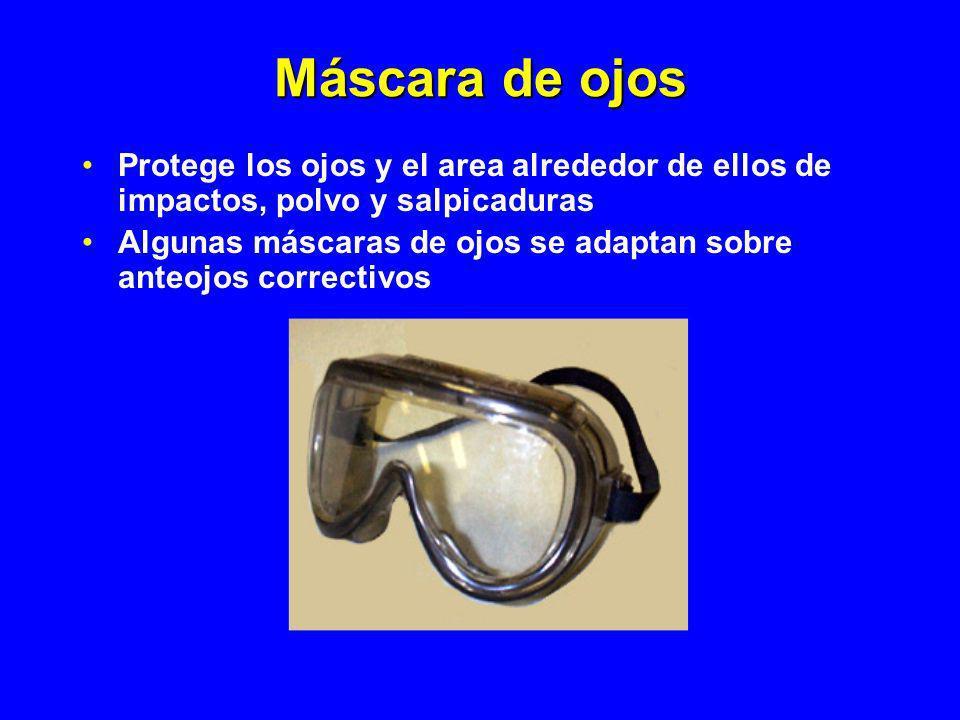 Máscara de ojos Protege los ojos y el area alrededor de ellos de impactos, polvo y salpicaduras Algunas máscaras de ojos se adaptan sobre anteojos cor