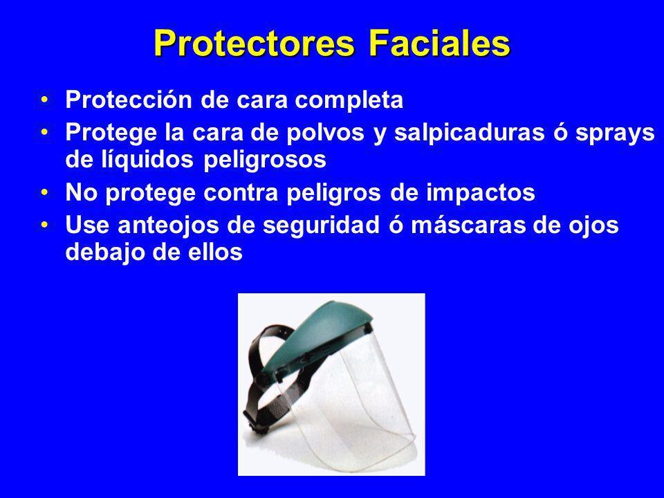 Protectores Faciales Protección de cara completa Protege la cara de polvos y salpicaduras ó sprays de líquidos peligrosos No protege contra peligros d