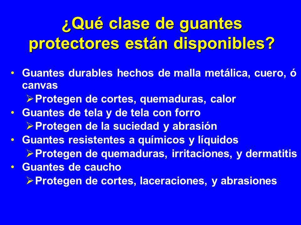 ¿Qué clase de guantes protectores están disponibles? Guantes durables hechos de malla metálica, cuero, ó canvas Protegen de cortes, quemaduras, calor