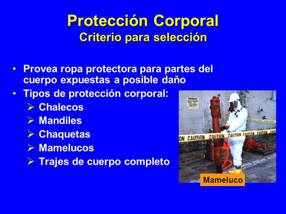 Protección Corporal Criterio para selección Provea ropa protectora para partes del cuerpo expuestas a posible daňo Tipos de protección corporal: Chale
