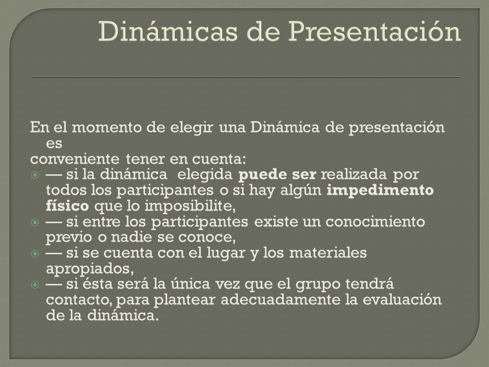 En el momento de elegir una Dinámica de presentación es conveniente tener en cuenta: si la dinámica elegida puede ser realizada por todos los particip