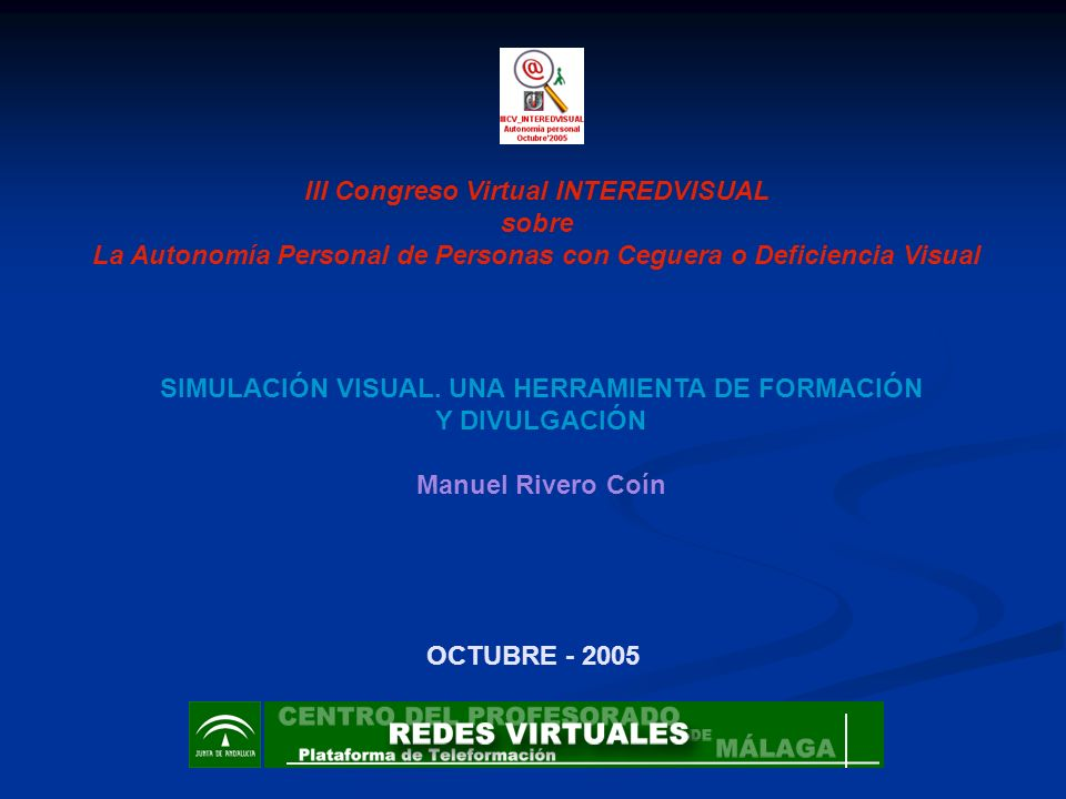 III Congreso Virtual INTEREDVISUAL sobre La Autonomía Personal de Personas con Ceguera o Deficiencia Visual SIMULACIÓN VISUAL. UNA HERRAMIENTA DE FORM