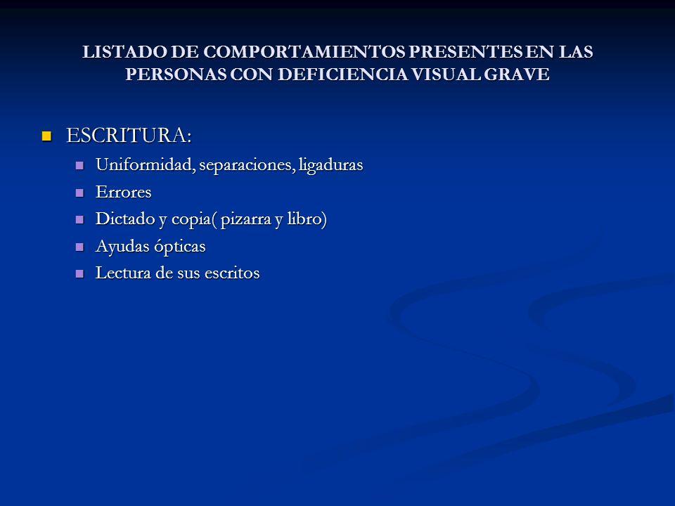 LISTADO DE COMPORTAMIENTOS PRESENTES EN LAS PERSONAS CON DEFICIENCIA VISUAL GRAVE ESCRITURA: ESCRITURA: Uniformidad, separaciones, ligaduras Uniformid