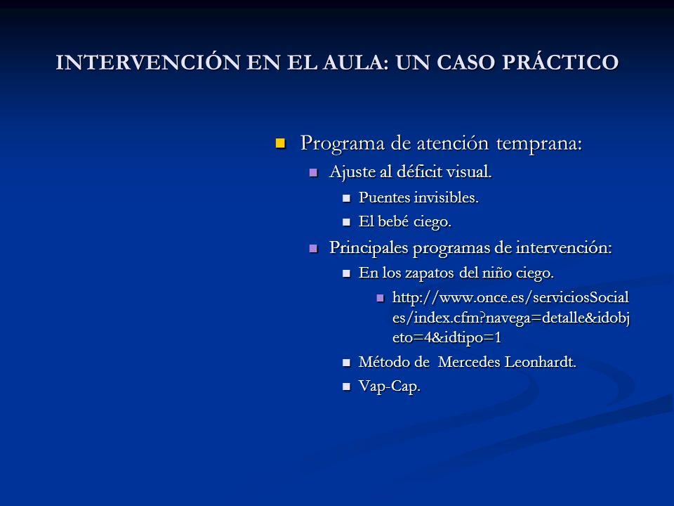 INTERVENCIÓN EN EL AULA: UN CASO PRÁCTICO Programa de atención temprana: Ajuste al déficit visual. Puentes invisibles. El bebé ciego. Principales prog
