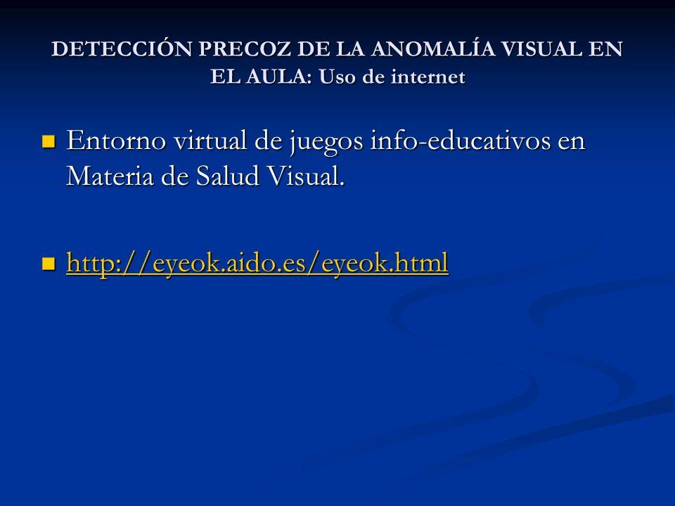 DETECCIÓN PRECOZ DE LA ANOMALÍA VISUAL EN EL AULA: Uso de internet Entorno virtual de juegos info-educativos en Materia de Salud Visual. Entorno virtu