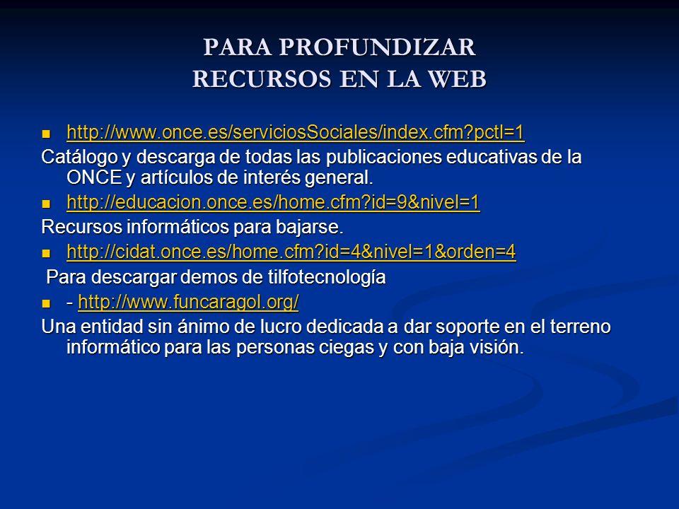 PARA PROFUNDIZAR RECURSOS EN LA WEB http://www.once.es/serviciosSociales/index.cfm?pctl=1 http://www.once.es/serviciosSociales/index.cfm?pctl=1 http:/