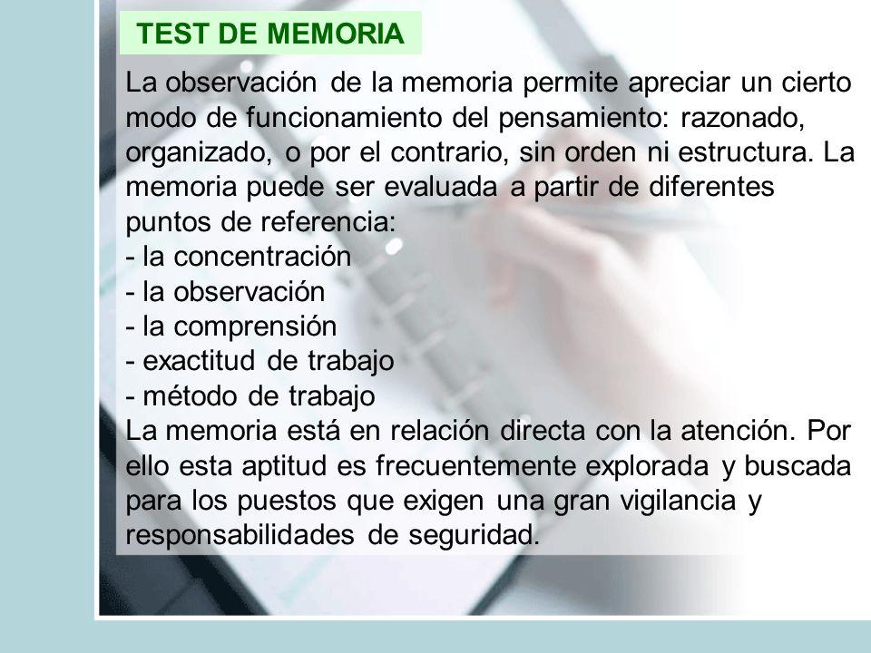 TEST DE MEMORIA La observación de la memoria permite apreciar un cierto modo de funcionamiento del pensamiento: razonado, organizado, o por el contrar