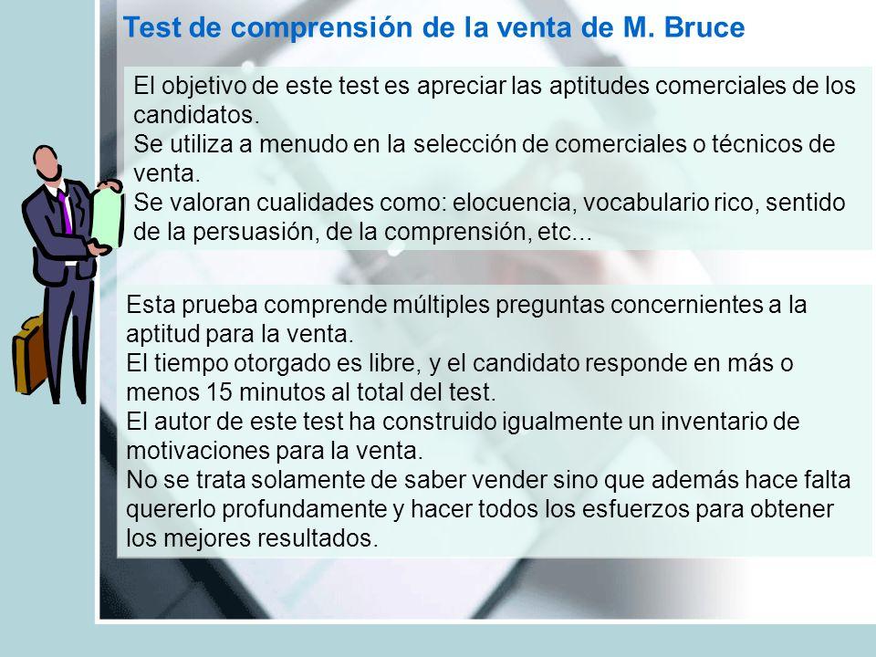 Test de comprensión de la venta de M. Bruce El objetivo de este test es apreciar las aptitudes comerciales de los candidatos. Se utiliza a menudo en l