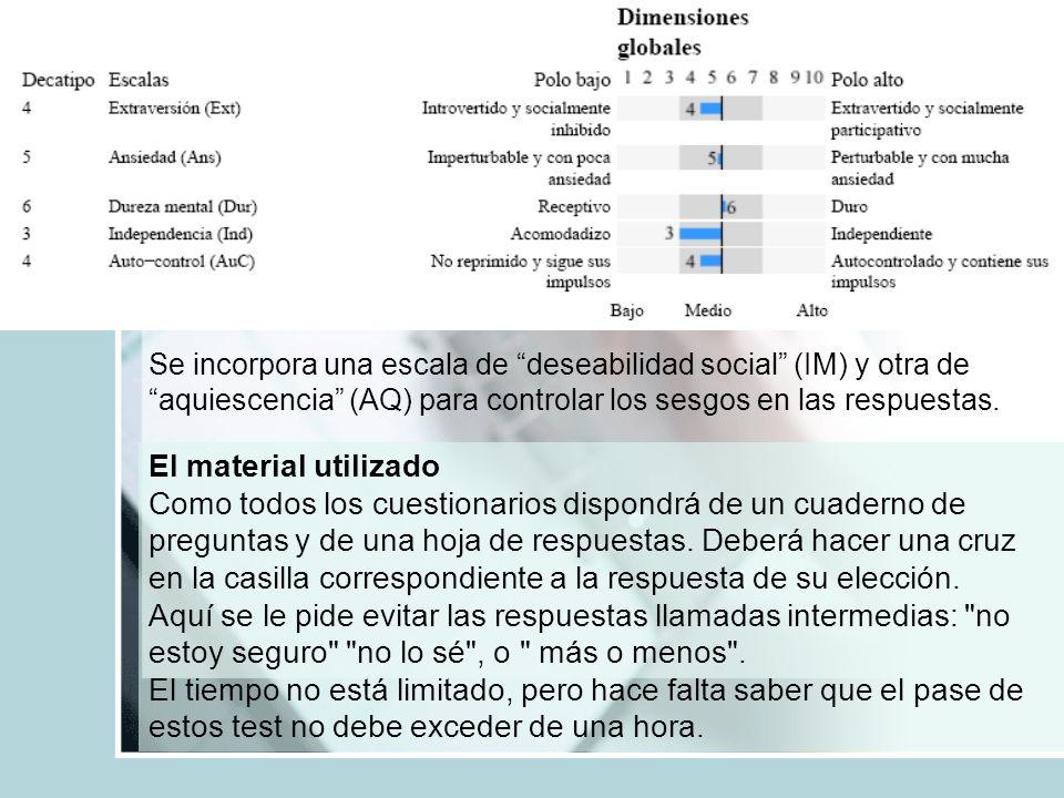 Se incorpora una escala de deseabilidad social (IM) y otra de aquiescencia (AQ) para controlar los sesgos en las respuestas. El material utilizado Com