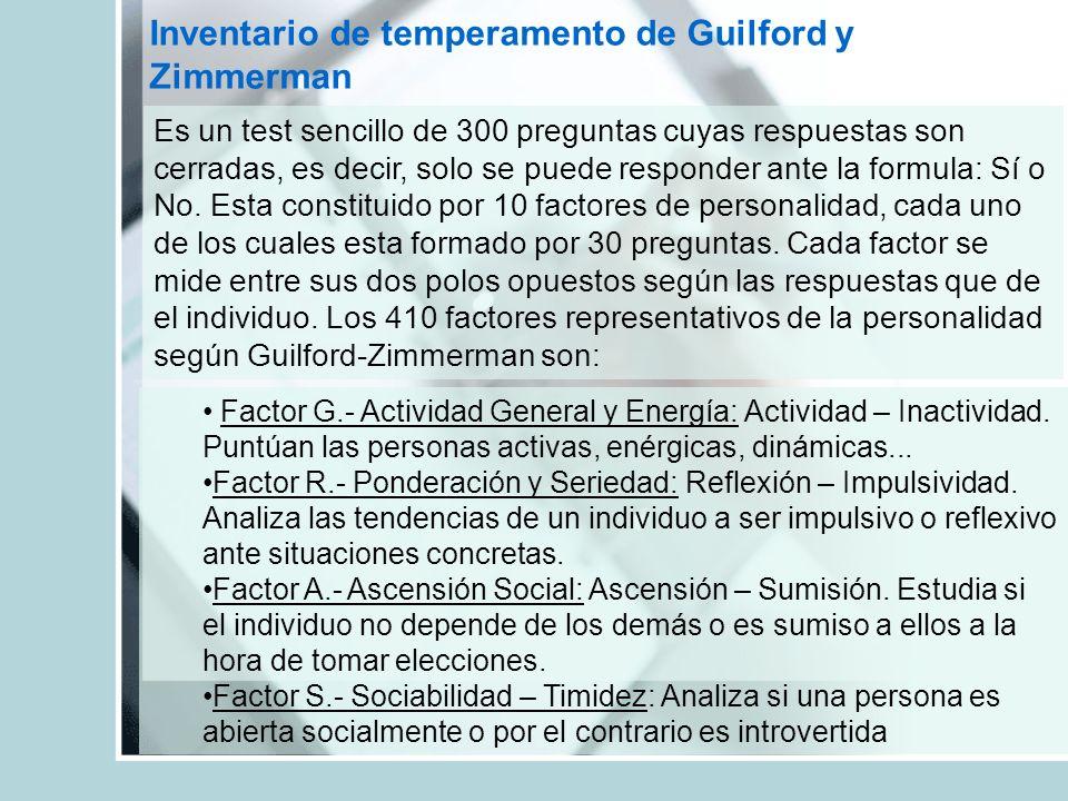 Inventario de temperamento de Guilford y Zimmerman Es un test sencillo de 300 preguntas cuyas respuestas son cerradas, es decir, solo se puede respond