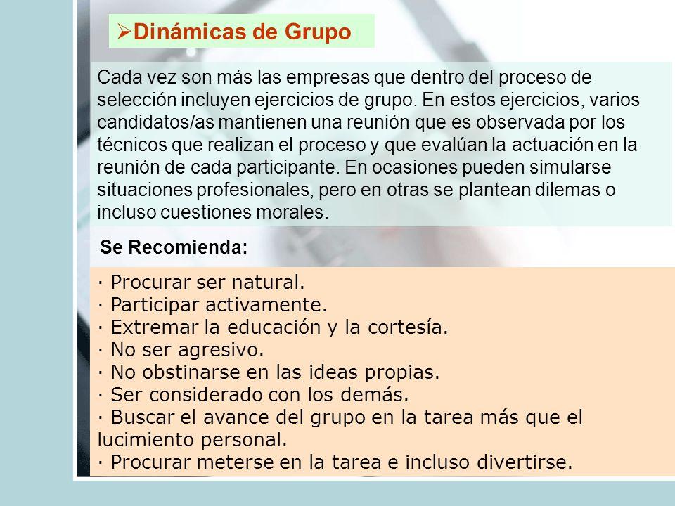 Dinámicas de Grupo Cada vez son más las empresas que dentro del proceso de selección incluyen ejercicios de grupo. En estos ejercicios, varios candida